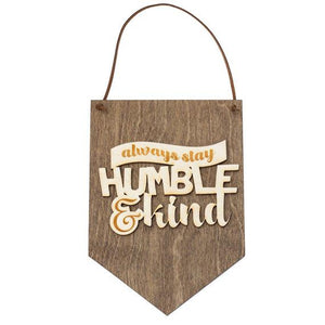 Always Stay Humble and Kind . Wood Banner - Hailey Home