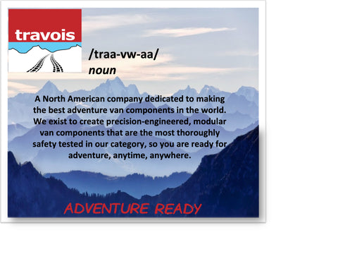Travois Mission: We exist to create precision-engineered, modular van components that are the most thoroughly safety tested in our category, so you are ready for adventure, anytime, anywhere.