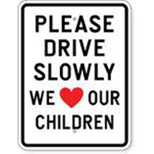 "18""x 24"" PLEASE DRIVE SLOWLY WE LOVE OUR CHILDREN Reflective white sign"
