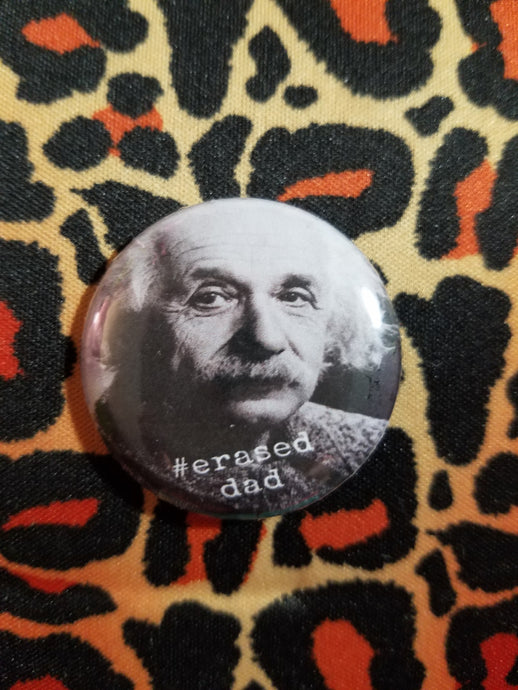 Einstein #erased dad Button - Parental Alienation Speaks Store