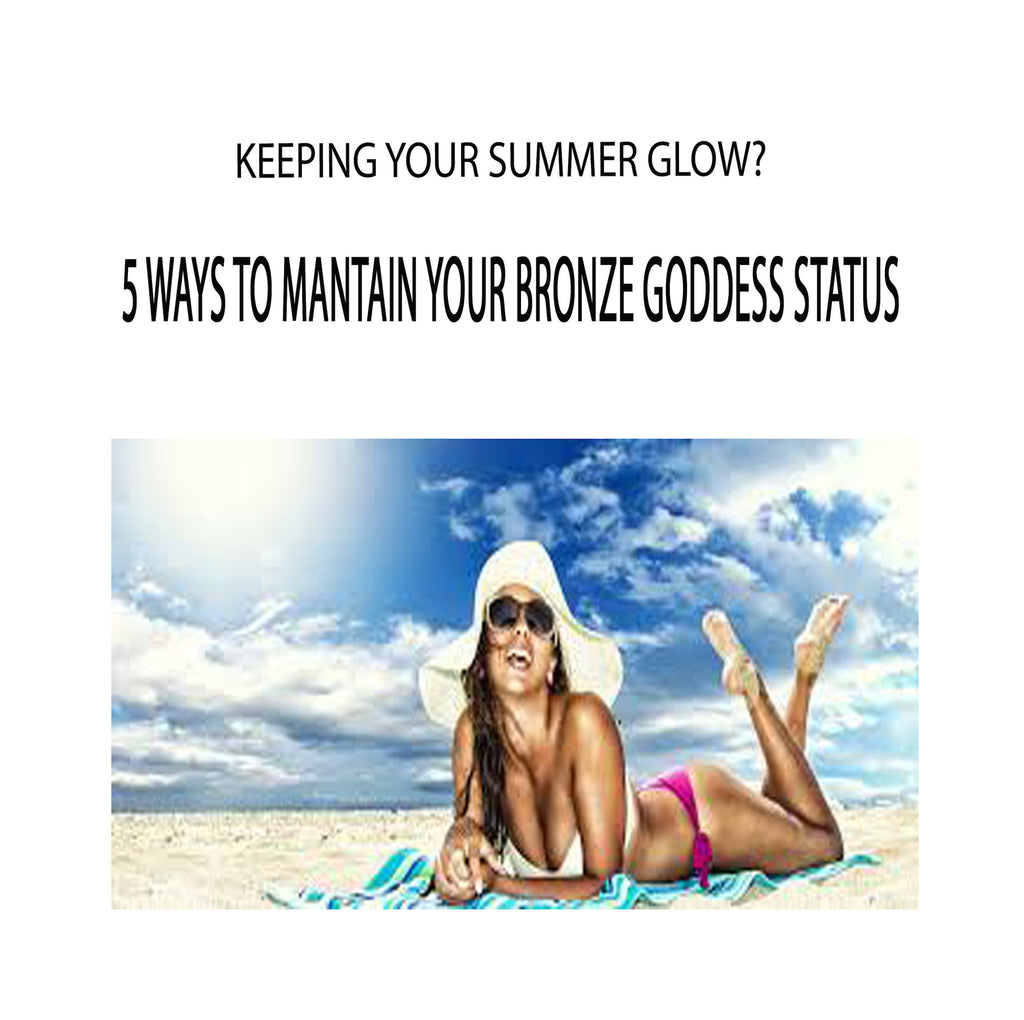 5 WAYS TO STOP YOUR SUMMER TAN FROM FADING