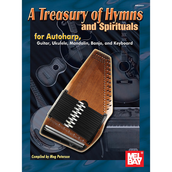 A Treasury of Hymns and Spirituals for Autoharp, Guitar, Ukulele, Mandolin, Banjo, and Keyboard