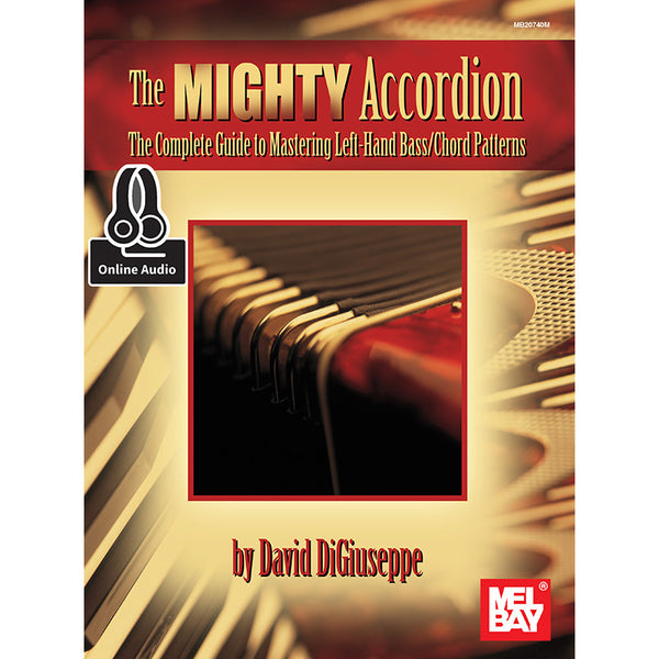 The Mighty Accordion: The Complete Guide to Mastering Left Hand Bass/Chord Patterns