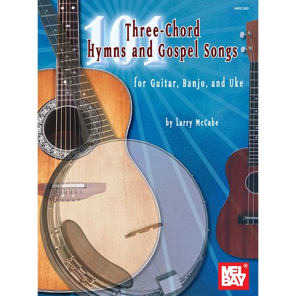 101 Three-Chord Hymns and Gospel Songs for Guitar, Banjo & Uke