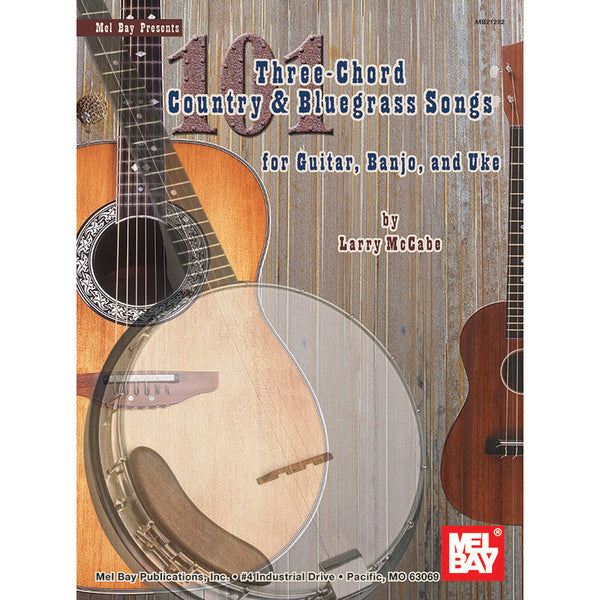 101 Three-Chord Country & Bluegrass Songs for Guitar, Banjo & Uke