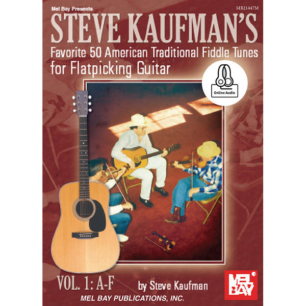 Steve Kaufman's Favorite 50 American Traditional Fiddle Tunes for Flatpicking Guitar, Vol. 1 - A-F