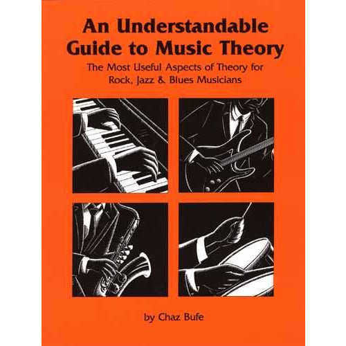An Understandable Guide To Music Theory - The  Most Useful Aspects Of Theory For Rock, Jazz & Blues