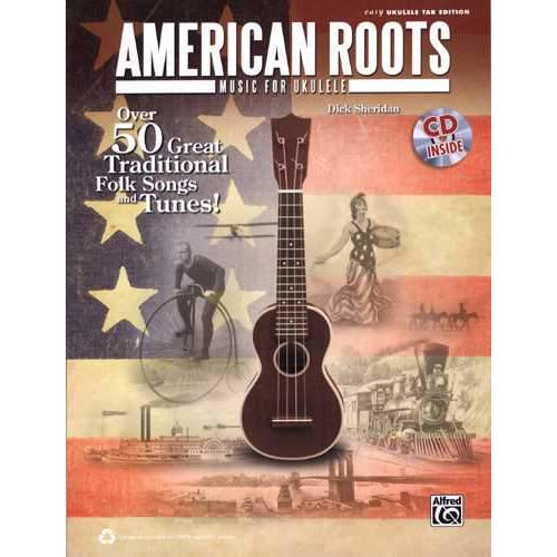 American Roots Music for Ukulele: Over 50 Great Traditional Folk Songs & Tunes!