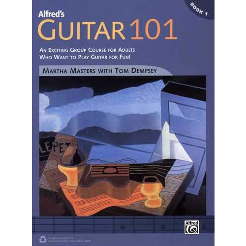 Alfred's Guitar 101, Book 1-An Exciting Group Course for Adults Who Want to Play Guitar for Fun!