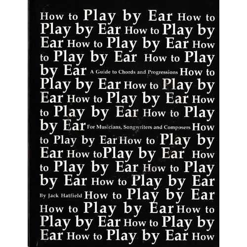 How to Play by Ear-A Guide to Chords and Progressions for Musicians, Songwriters and Composers