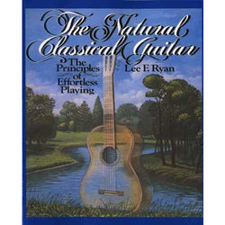 The Natural Classical Guitar: Principles of Effortless Playing