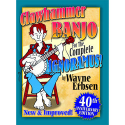 Clawhammer Banjo for the Complete Ignoramus: New & Improved 40th Anniversary Edition