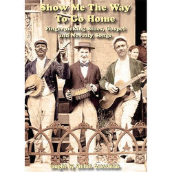 DVD - Show Me the Way to Go Home - Fingerpicking Blues, Gospel and Novelty Songs