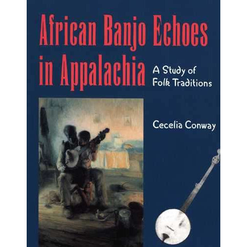 African Banjo Echoes in Appalachia: A Study of Folk Traditions