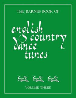 The Barnes Book of English Country Dance Tunes, Volume Three