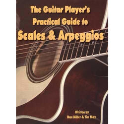 The Guitar Player's Practical Guide to Scales and Arpeggios
