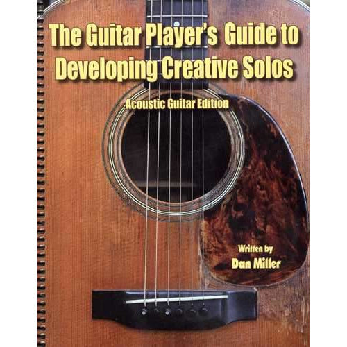The Guitar Player's Guide to Developing Creative Solos: Acoustic Guitar Edition
