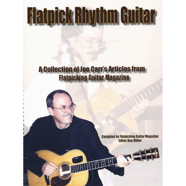 Flatpick Rhythm Guitar: A Collection of Joe Carr's Articles From Flatpicking Guitar Magazine