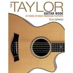 The Taylor Guitar Book - 40 Years of Great American Flattops