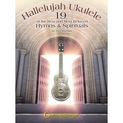 Hallelujah Ukulele - 19 of the Best and Most Beloved Hymns & Spirituals