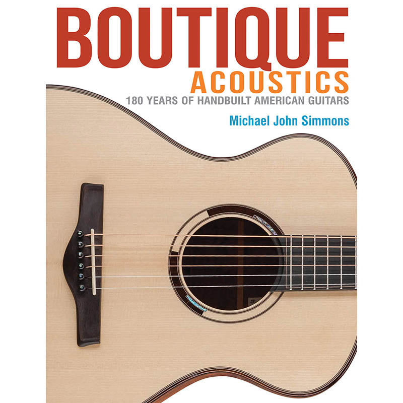 Boutique Acoustics - 180 Years of Hand-Built American Guitars