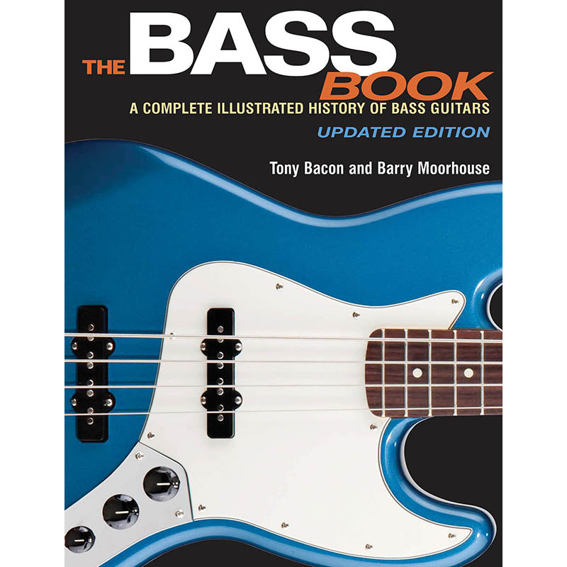 The Bass Book-A Complete Illustrated History of Bass Guitars, Updated Edition
