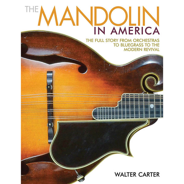The Mandolin in America-The Full Story From Orchestras to Bluegrass to the Modern Revival