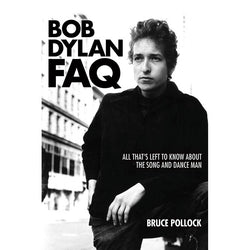 Bob Dylan Faq - All That's Left to Know About the Song and Dance Man