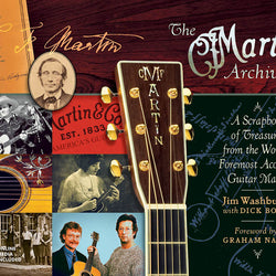 The Martin Archives-A Scrapbook of Treasures From the World's Foremost Acoustic Guitar Maker