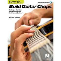 How to Build Guitar Chops - Technique Exercises for the Intermediate to Advanced Guitarist