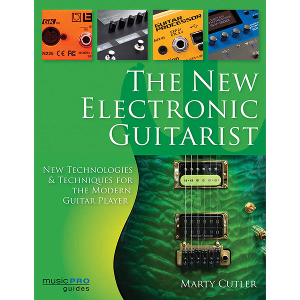 The New Electronic Guitarist - New Technologies and Techniques for the Modern Guitar Player