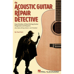 The Acoustic Guitar Repair Detective - Case Studies of Steel-String Guitar Diagnoses and Repairs