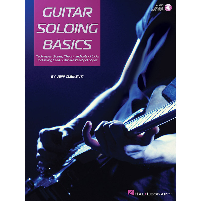 Guitar Soloing Basics - Techniques, Scales, Theory And Lots Of Licks