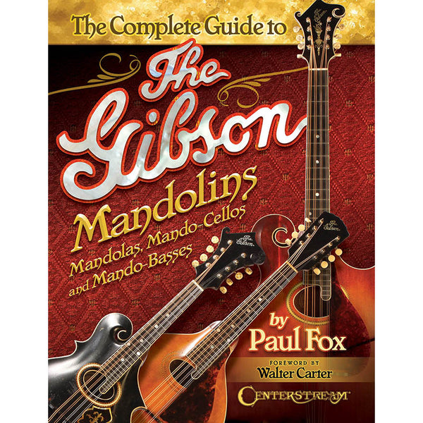 The Complete Guide to the Gibson Mandolins, Mandolas, Mando-Cellos and Mando-Basses