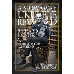 A Stowaway Ukulele Revealed - Richard Konter & The Byrd Polar Expeditions