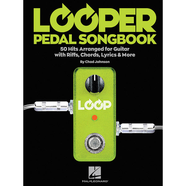 Looper Pedal Songbook - 50 Hits Arranged for Guitar with Riffs, Chords, Lyrics & More