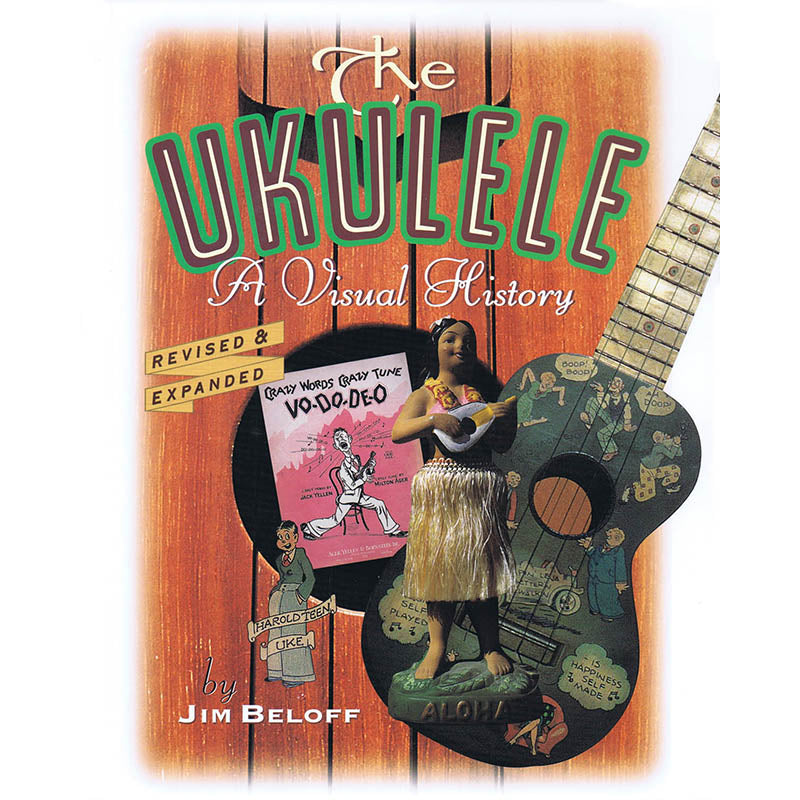 The Ukulele: A Visual History - Revised & Expanded