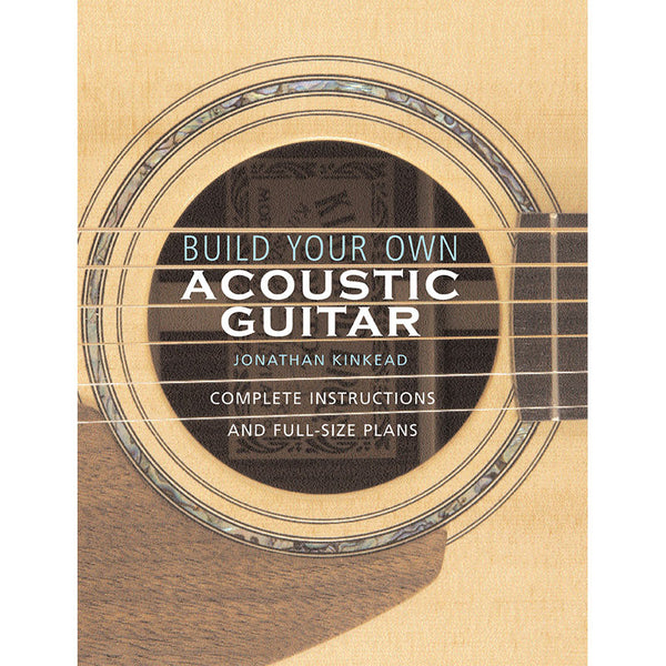 Build Your Own Acoustic Guitar - Complete Instructions and Full Size Plans