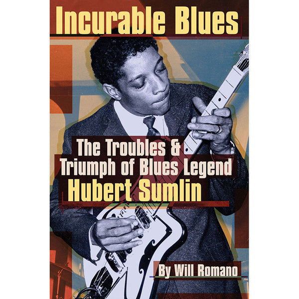 INCURABLE BLUES - THE TROUBLES & TRIUMPH OF BLUES LEGEND HUBERT SUMLIN