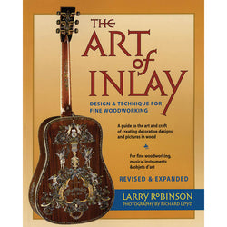 The Art of Inlay - Design & Technique for Fine Woodworking, Revised & Expanded