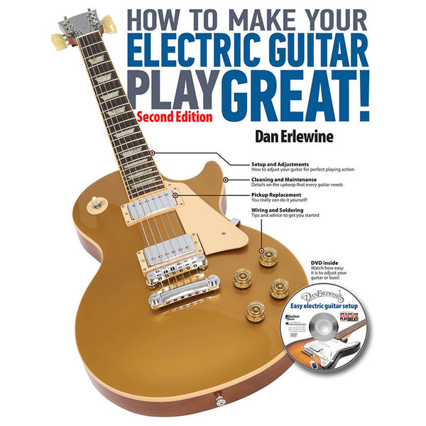 How to Make Your Electric Guitar Play Great! - Second Edition