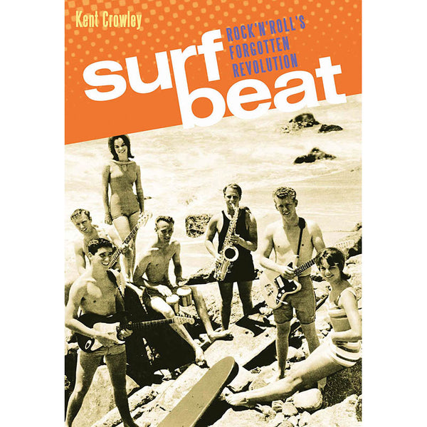 SURF BEAT - ROCK 'N' ROLL'S FORGOTTEN REVOLUTION