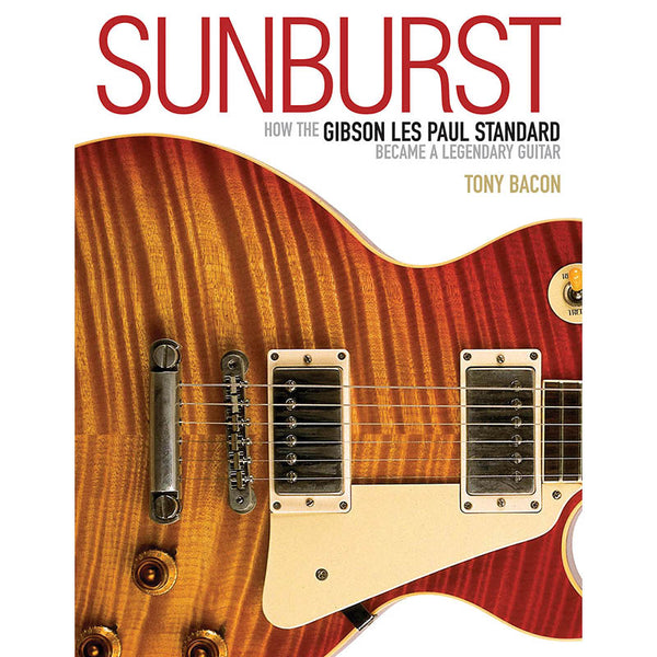 Sunburst - How the Gibson Les Paul Standard Became a Legendary Guitar