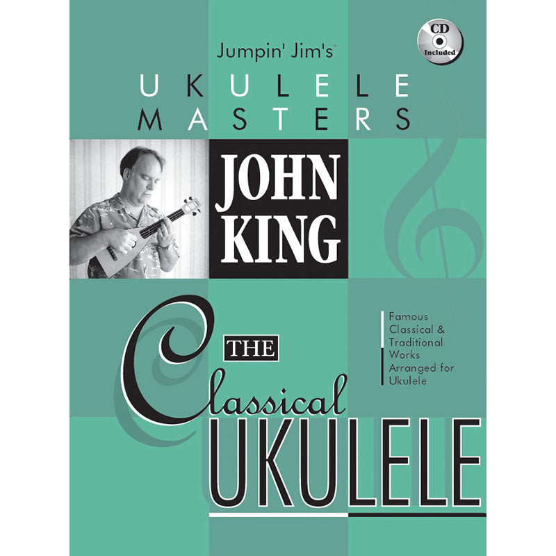 Jumpin' Jim's Ukulele Masters: John King-The Classical Ukulele