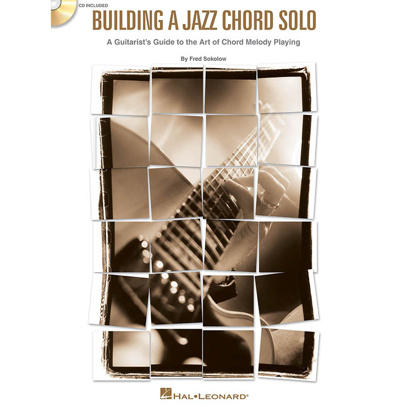 Building a Jazz Chord Solo-A Guitarist's Guide to the Art of Chord Melody Playing