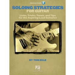 Soloing Strategies for Guitar - Licks, Tricks, Tones, and Tips for the Aspiring Lead Guitarist