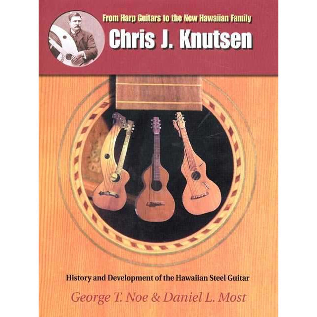Chris J. Knutsen: From Harp Guitars To The New Hawaiian Family - History And Development Of The Haw