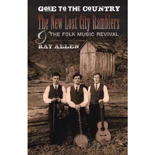 Gone to the Country: The New Lost City Ramblers and the Folk Music Revival - Clearance Sale!