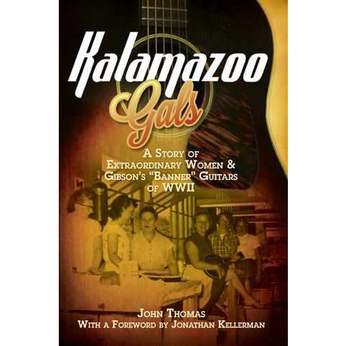"Kalamazoo Gals: A Story of Extraordinary Women & Gibson's ""Banner"" Guitars of World War II"