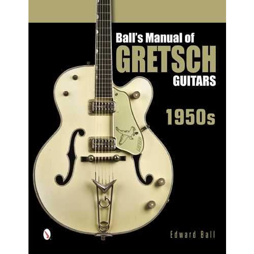 Ball's Manual of Gretsch Guitars - 1950s